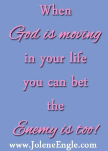 When God is Moving in Your Life You Can Bet the Enemy is Too!