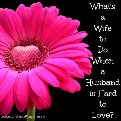 What's a Wife to Do When a Husband is Hard to Love?
