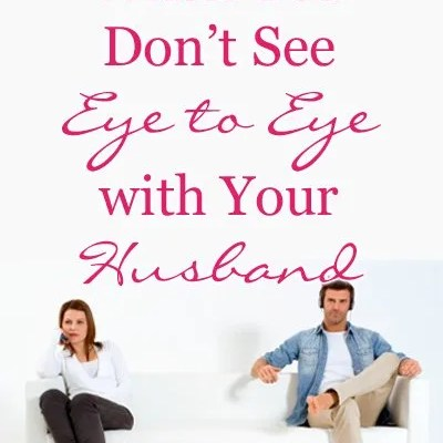 When You Don't See Eye to Eye with Your Husband