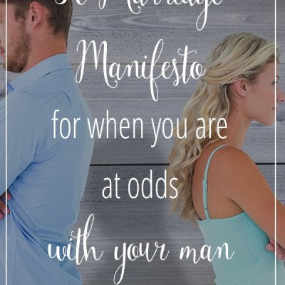 A Marriage Manifesto for When You Are at Odds with Your Man