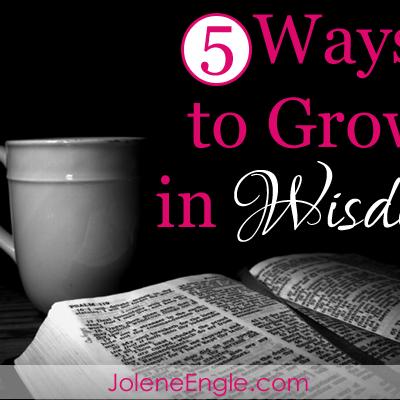 5 Ways to Grow in Wisdom