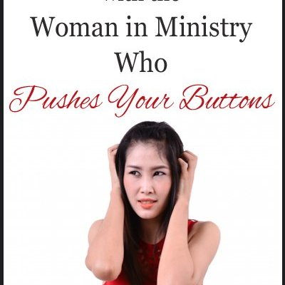 How to Deal with the Woman in Ministry Who Pushes Your Buttons