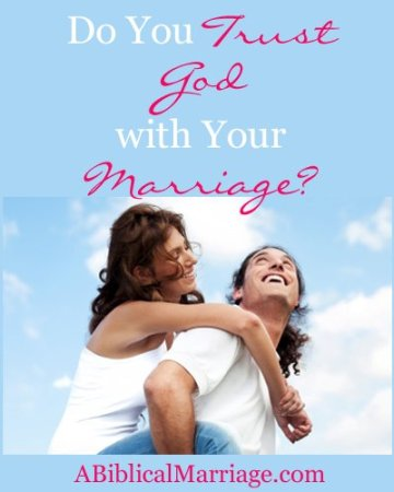 Do You Trust God with Your Marriage?