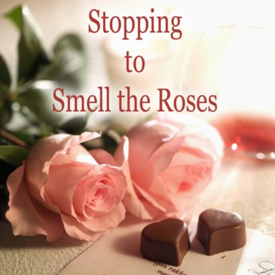 Stopping to Smell the Roses (and Other Things)