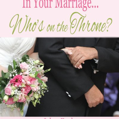 In Your Marriage… Who's On the Throne?