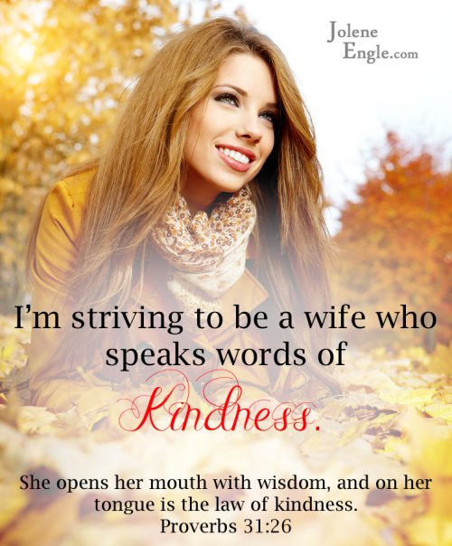 I'm striving to be a wife who speaks words of kindness.