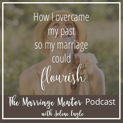 How I Overcame My Past So My Marriage Could Flourish
