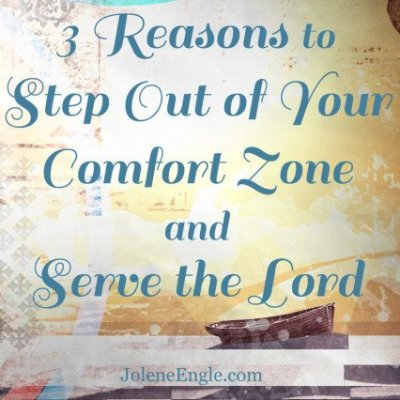 3 Reasons to Step Out of Your Comfort Zone and Serve the Lord