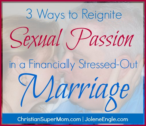 3 Ways to Reignite Sexual Passion in a Financially Stressed Out Marriage