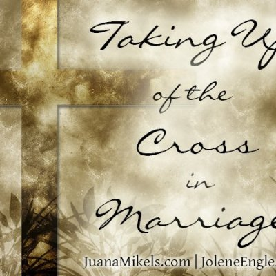 Day 30: Taking Up Of the Cross In Marriage