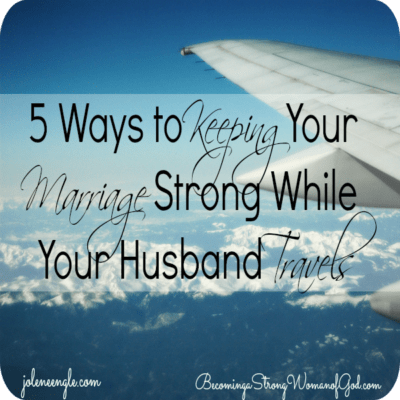 Day 12: 5 Ways to Keeping Your Marriage Strong While Your Husband Travels