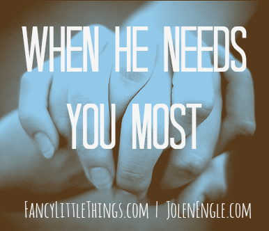 When He Needs You Most