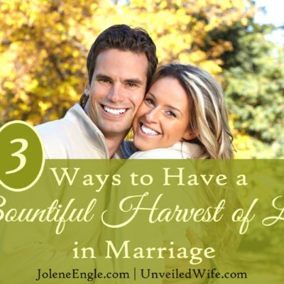 3 Ways to Have a Bountiful Harvest of Love in Marriage
