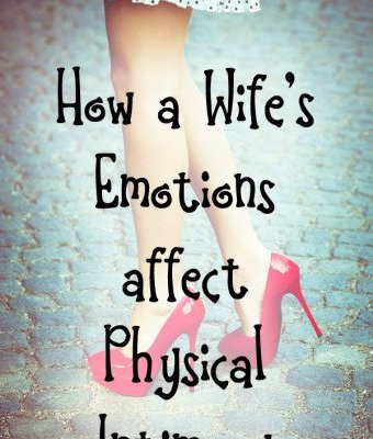 How a Wife's Emotions Affect Physical Intimacy