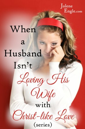 When a Husband Isn't Loving His Wife with Christ-Like Love Series