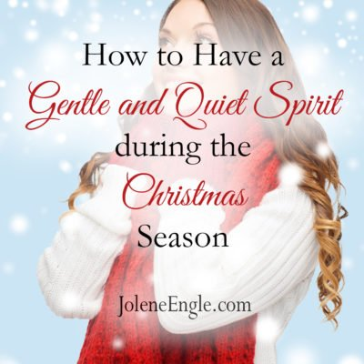 How to Have a Gentle and Quiet Spirit During the Christmas Season