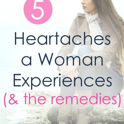 5 Heartaches a Woman Experiences (and the remedies)