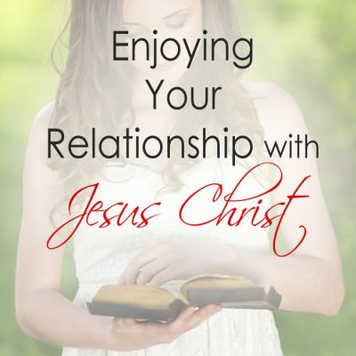 Enjoying Your Relationship with Jesus Christ