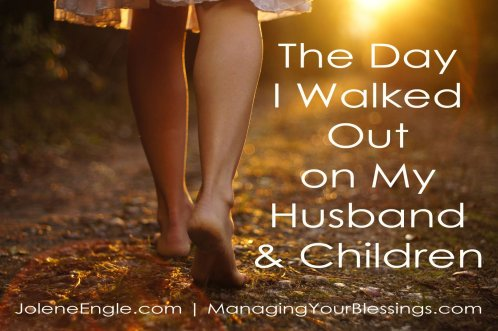 The Day I Walked Out on My Husband and Children by Jolene Engle