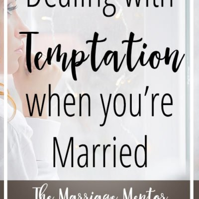 Dealing with Temptation When You're Married