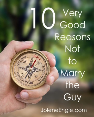 10 Very Good Reasons Not to Marry the Guy by Jolene Engle