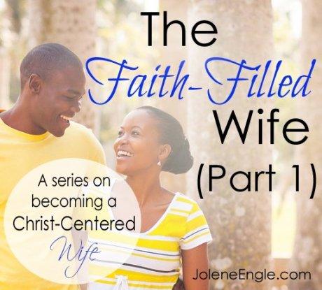 The Faith-Filled Wife (Part 1) by Jolene Engle