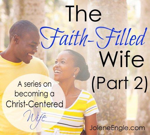The Faith-Filled Wife (Part 2) by Jolene Engle