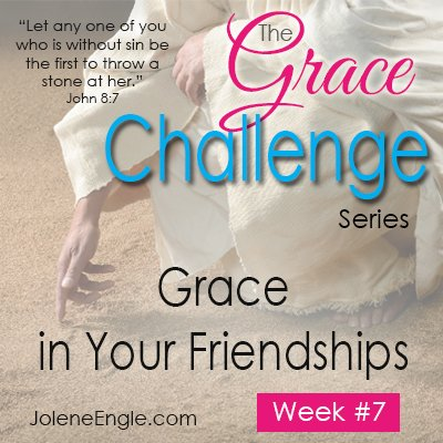 The Grace Challenge:  Grace in Your Friendships