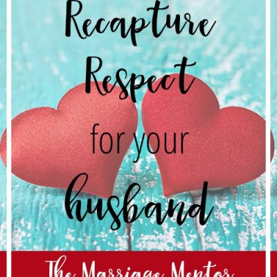 How to Recapture Respect for Your Husband