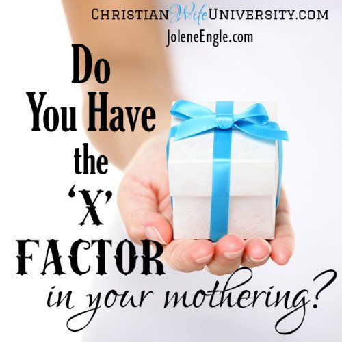 Do You Have the 'X' Factor in Your Mothering?