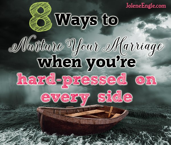 8 Ways to Nurture Your Marriage When You're Hard-Pressed on Every Side