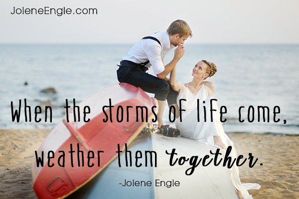 Weather the storms of life together.