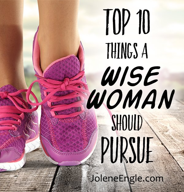 Top 10 Things a Wise Woman Should Pursue