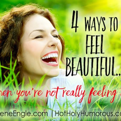 4 Ways to Feel Beautiful…when you're not really feeling it