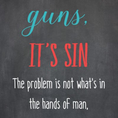 The Issue isn't Guns, it's Sin