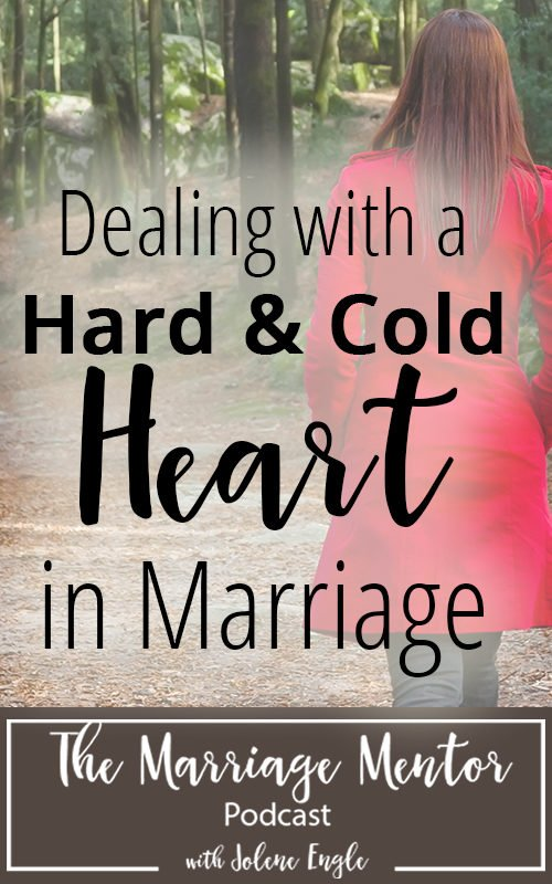 Dealing with a Hard & Cold Heart in Marriage - Jolene Engle