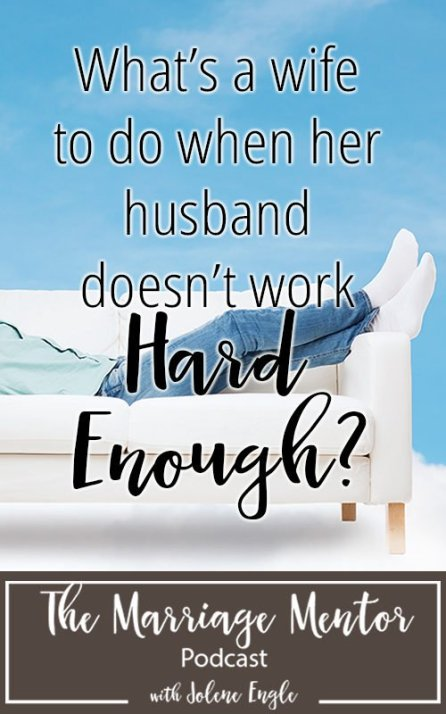 What's a Wife to Do When Her Husband Doesn't Work Hard Enough?