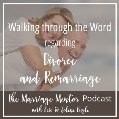 Walking through The Word Regarding Divorce and Remarriage