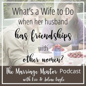 What's a Wife to Do When Her Husband Has Friendships with Other Women?