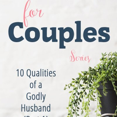 10 Qualities of a Godly Husband (Part 1)
