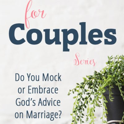 Proverbs for Couples: Do You Mock or Embrace God's Advice on Marriage?
