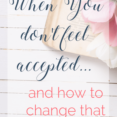 When you don't feel accepted…and how to change that