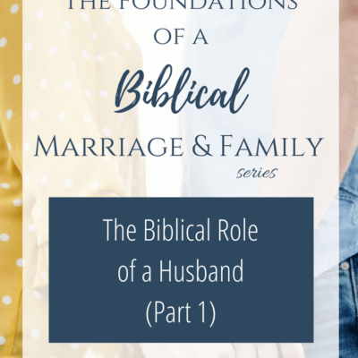 The Biblical Role of a Husband (Part 1)