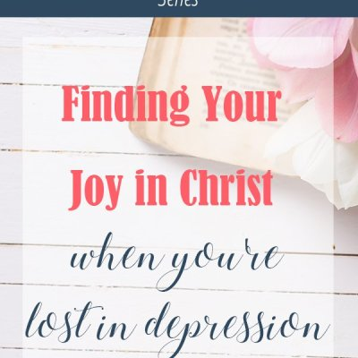 Finding Your Joy in Christ When You're Lost in Depression