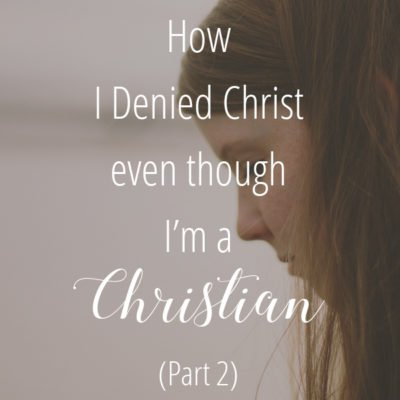 My Story of How I Denied Christ even though I'm a Christian (Part 2)