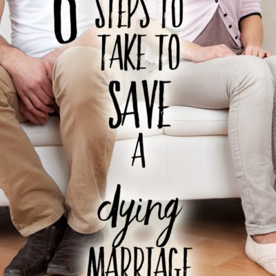 6 Steps to Take to Save a Dying Marriage