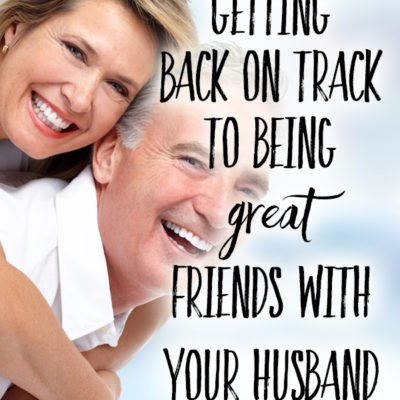 Getting Back on Track to Being Great Friends with Your Husband
