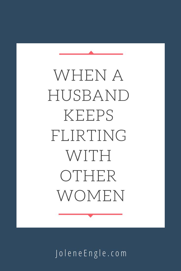 When a Husband Keeps Flirting With Other Women - Jolene Engle