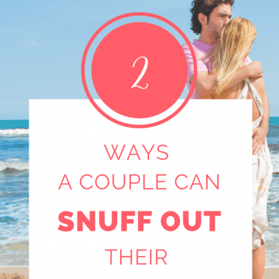 Two Ways a Couple Can Snuff Out Their Love & Romance