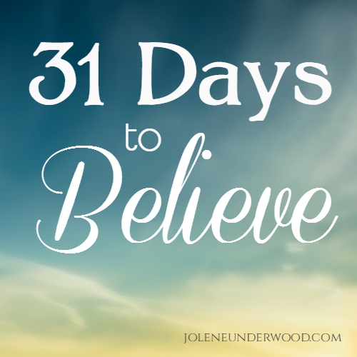 31 Days to Believe on joleneunderwood.com